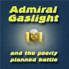 Admiral Gaslight and the Poorly Planned Battle