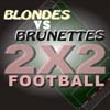 Blondes vs Brunettes-2x2Football