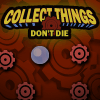 Collect Things Don't Die